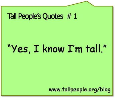 Tall Peoples Quotes 1 Yes I Know Im Tall Funny Tall Girl