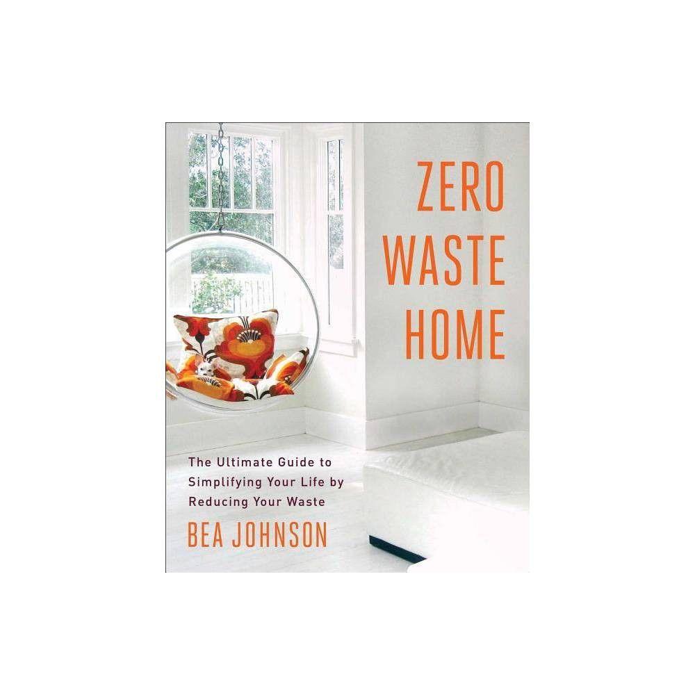 Zero Waste Home By Bea Johnson Paperback Zero Waste Zero Waste Lifestyle Simplify