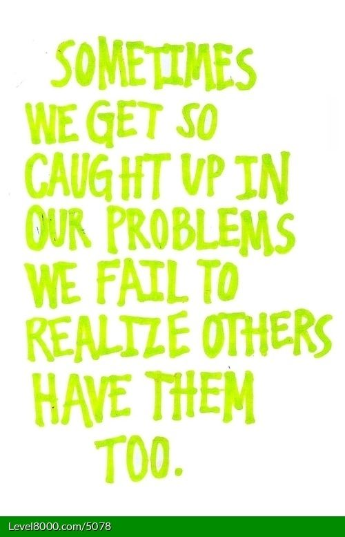 We All Have Our Problems Empathy Quotes Words Quotes Inspirational Words