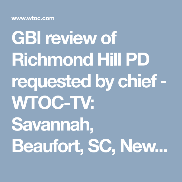 GBI review of Richmond Hill PD requested by chief - WTOC-TV
