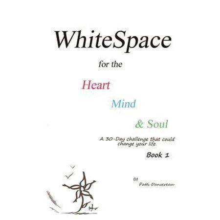 Whitespace: WhiteSpace for the Heart, Mind, and Soul Book 1: A 30-Day challenge that could change your life. (Paperback) - Walmart.com