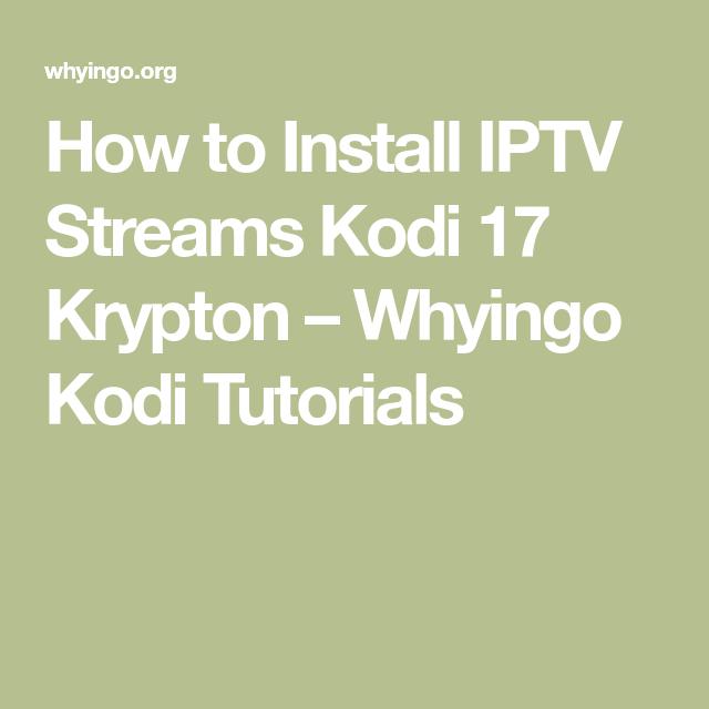 How To Install Iptv Streams Kodi 17 Krypton Whyingo Kodi Tutorials Kodi Kodi Live Tv Tutorial