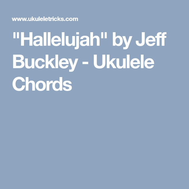 Hallelujah By Jeff Buckley Ukulele Chords Ukulele Pinterest