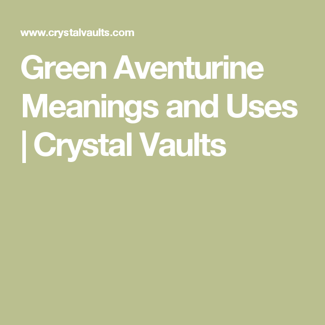 Green Aventurine Meanings And Uses Crystal Vaults Apatite Meaning Green Aventurine Meaning Apatite