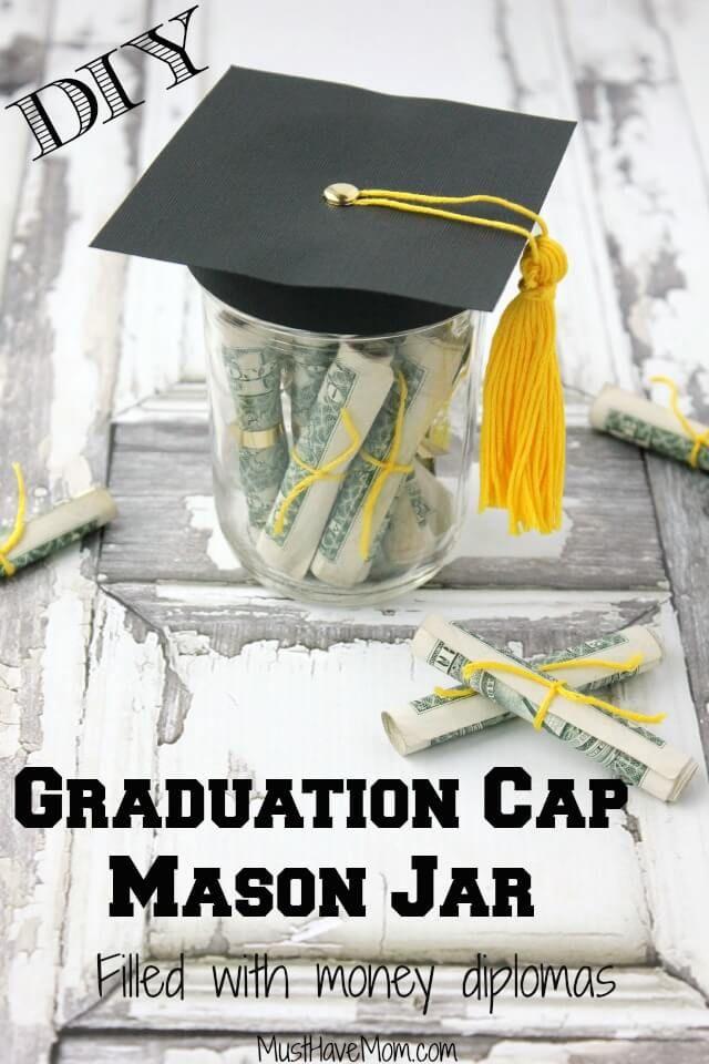 Graduation Hat Mason Jar With Cash Diplomas The Top Graduation Gift Ideas Diy Graduation Gifts Graduation Diy Best Graduation Gifts