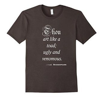 #shakespeareinsults Shakespeare quote Thou Are like a toad; ugly and venomous   https://www.amazon.com/dp/B01GBT2T7U