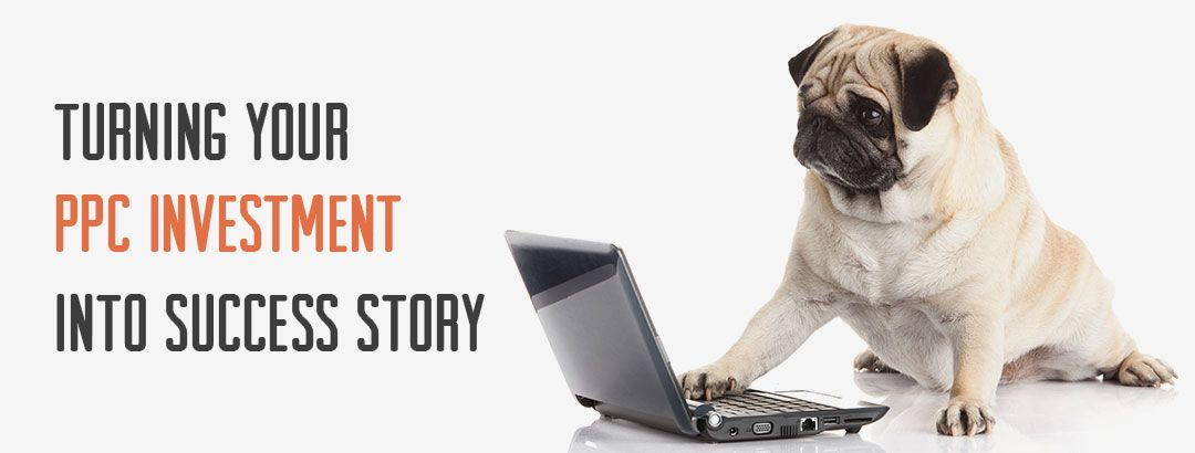 Turning your PPC investment into success story