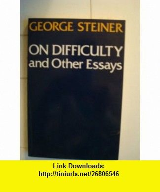 On Difficulty and Other Essays (9780195202229) George Steiner , ISBN-10: 0195202228  , ISBN-13: 978-0195202229 ,  , tutorials , pdf , ebook , torrent , downloads , rapidshare , filesonic , hotfile , megaupload , fileserve