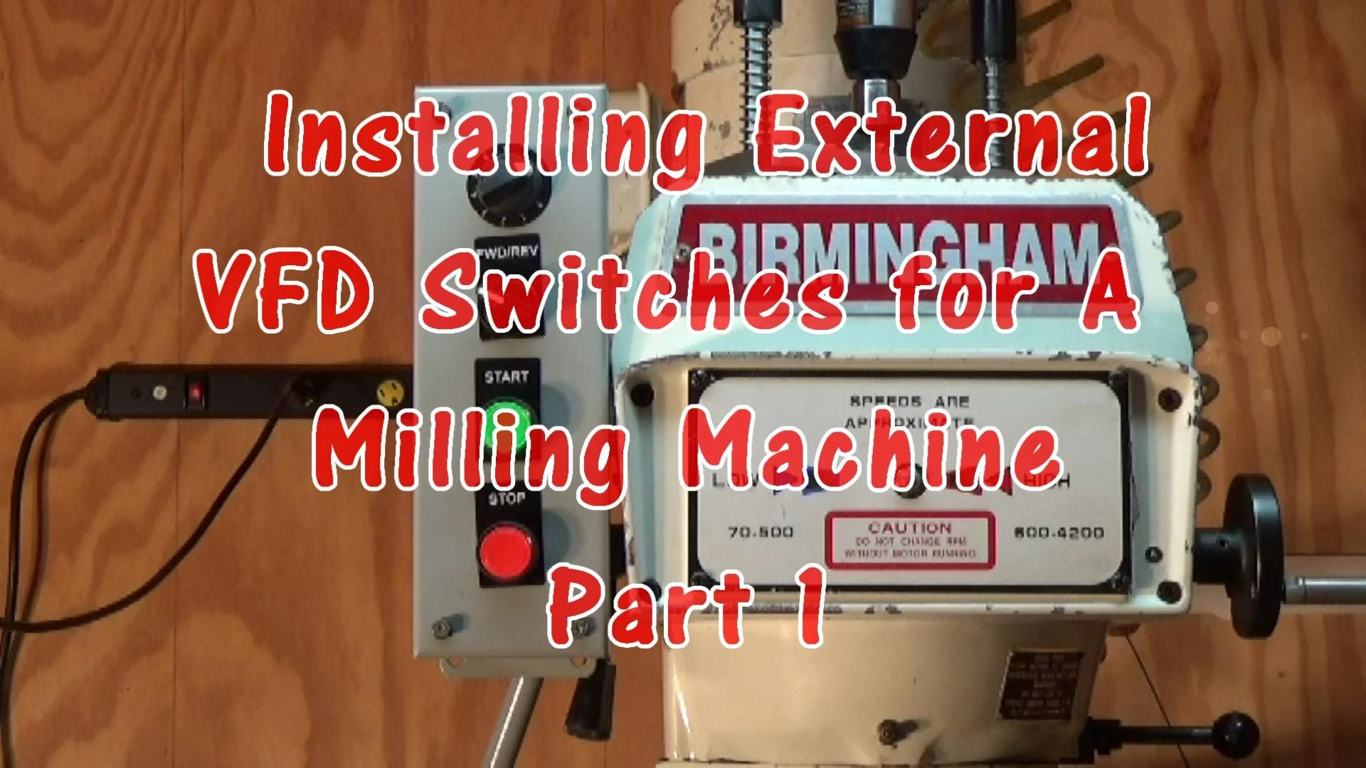 Installing External VFD Switches for A  Milling Machine Part 1