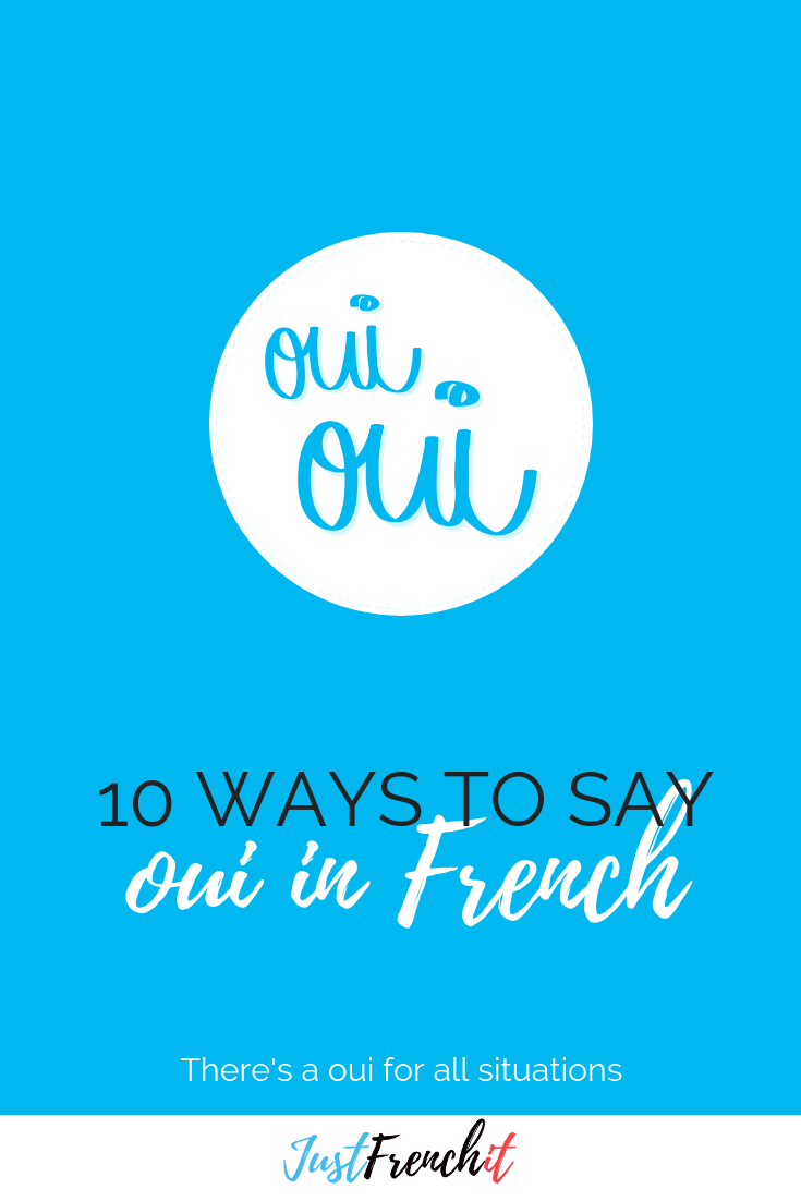 Yes In French 10 Ways To Say Oui In French Just French It Learn French French Words French Expressions