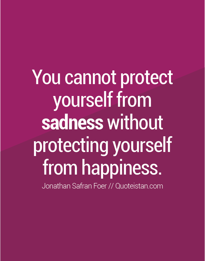 You Cannot Protect Yourself From Sadness Without Protecting