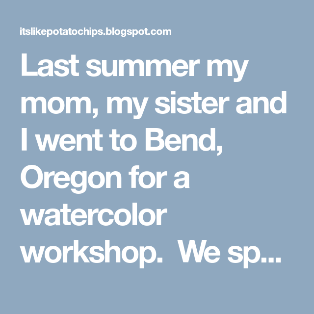 Last summer my mom, my sister and I went to Bend, Oregon for a