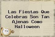 http://tecnoautos.com/wp-content/uploads/imagenes/tendencias/thumbs/las-fiestas-que-celebras-son-tan-ajenas-como-halloween.jpg Halloween. Las fiestas que celebras son tan ajenas como Halloween, Enlaces, Imágenes, Videos y Tweets - http://tecnoautos.com/actualidad/halloween-las-fiestas-que-celebras-son-tan-ajenas-como-halloween/