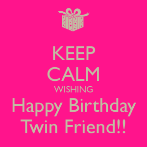 Happy Birthday Quotes for Twin Friends | Happy birthday ...