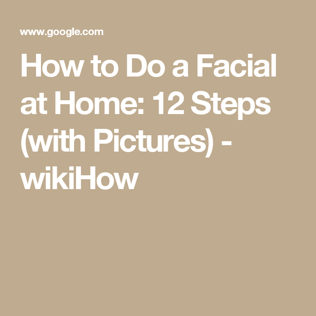 How to Do a Facial at Home: 12 Steps (with Pictures) - wikiHow
