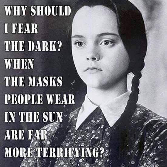Perfect Why Should I Fear The Dark? When The Masks People Wear In The Sun Are