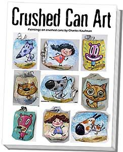 """Charles Kaufman -""""Crushed Can Art"""" Original paintings on recycled  upcycled beverage cans.-have kids paint their own"""