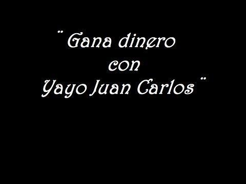 Gana dinero con el Yayo Juan Carlos  - 2017