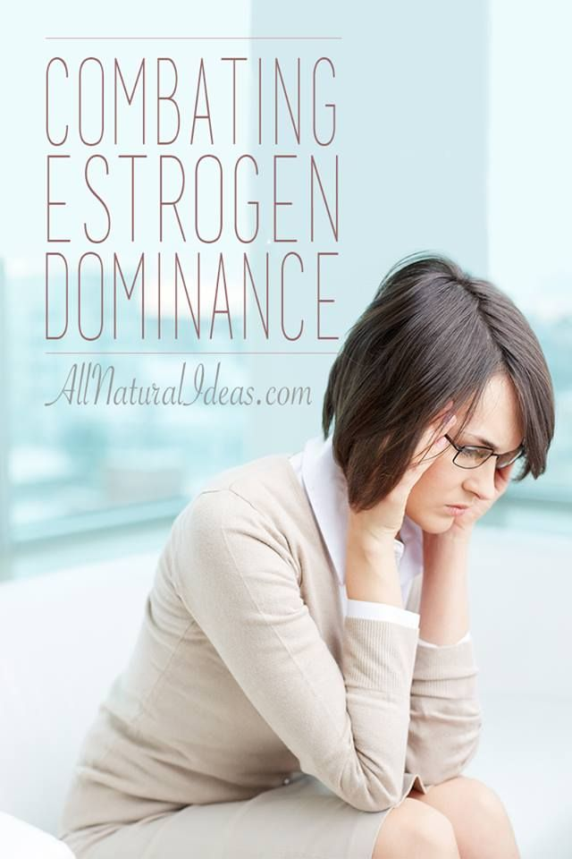 Estrogen Dominance Symptoms and How to Treat | All Natural Ideas