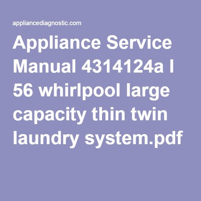 Appliance service manual 4314124a l 56 whirlpool large capacity appliance service manual 4314124a l 56 whirlpool large capacity thin twin laundry systempdf solutioingenieria Image collections