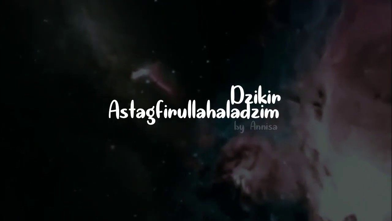 Astagfirullah Hal Adzim Min Kulli Dzanbin Adzim Lagu