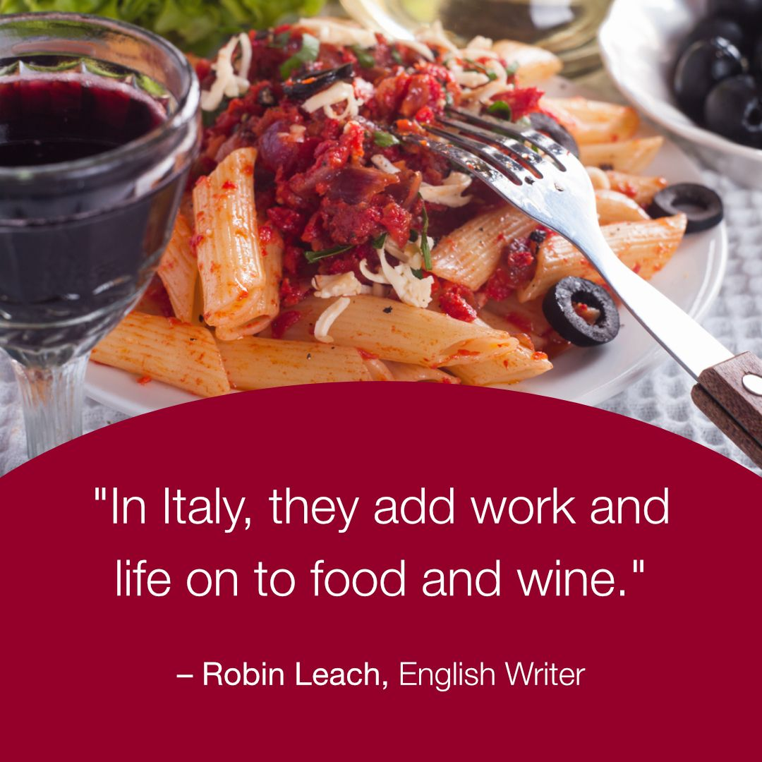 In Italy They Add Work And Life On To Food And Wine Robin Leach English Writer Italyvacations Italytours Tourital Wine Recipes Food Italy Tours