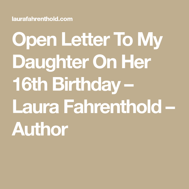 Letter For My Daughter On Her 16th Birthday - The Best