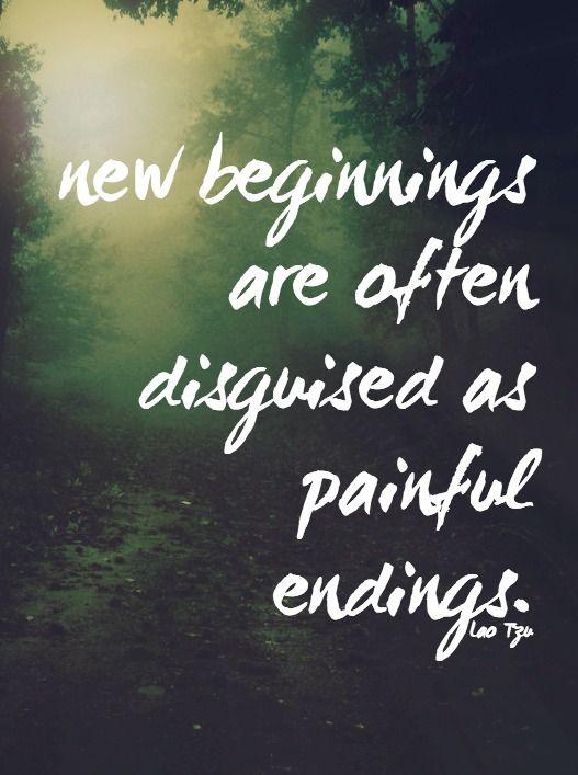 New beginnings disguised as painful endings