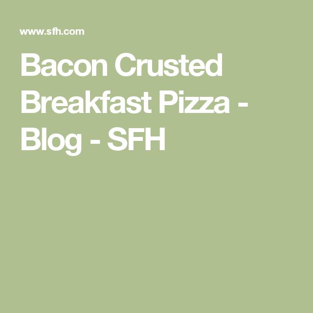 Bacon Crusted Breakfast Pizza - Blog - SFH