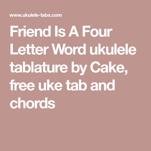 Friend Is A Four Letter Word ukulele tablature by Cake, free uke
