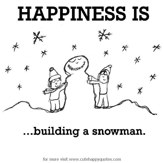 Happiness is, snowman. - Cute Happy Quotes