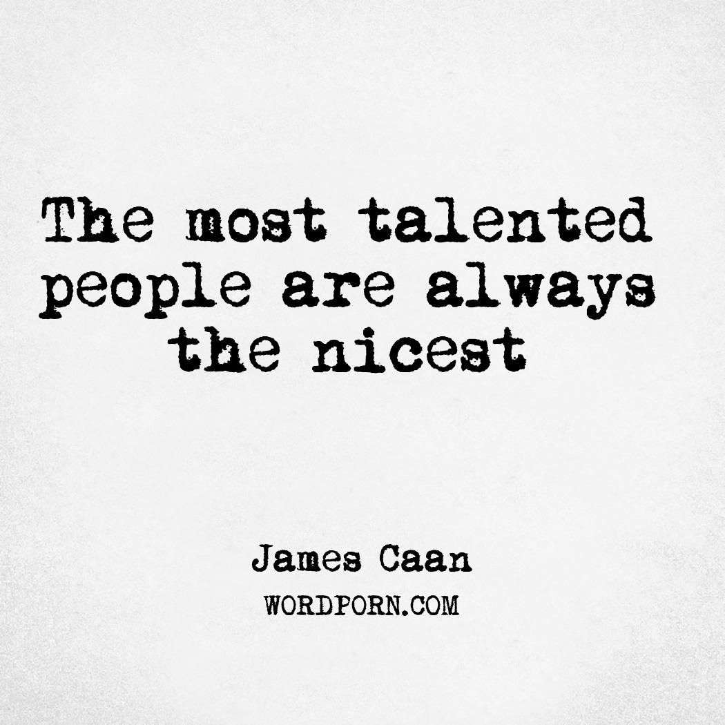 The most talented people are always the nicest | Deep thoughts