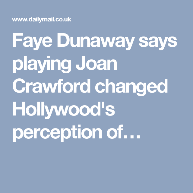Faye Dunaway says playing Joan Crawford changed Hollywood's perception of…