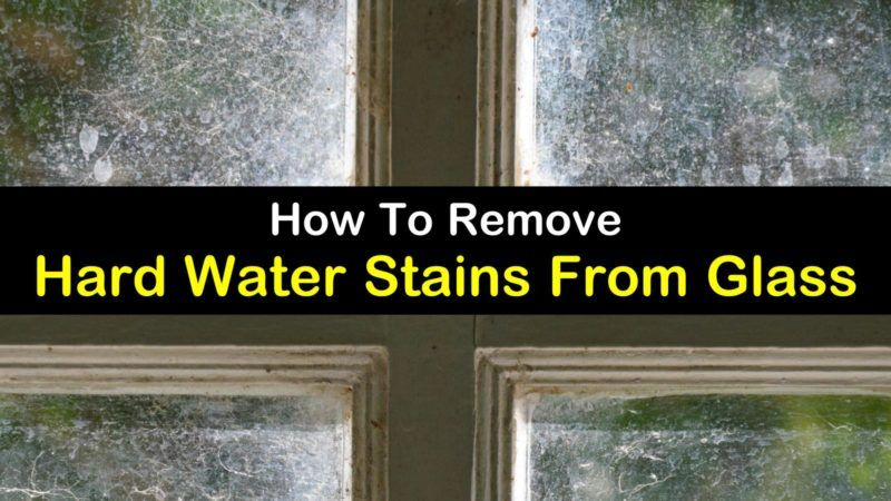 7 Powerful Ways To Remove Hard Water Stains From Glass Hard