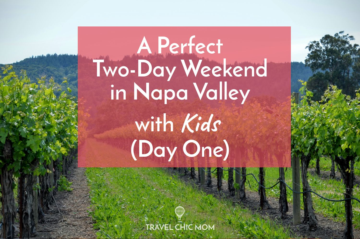 A Perfect Two-Day Weekend in Napa Valley with Kids (Day One
