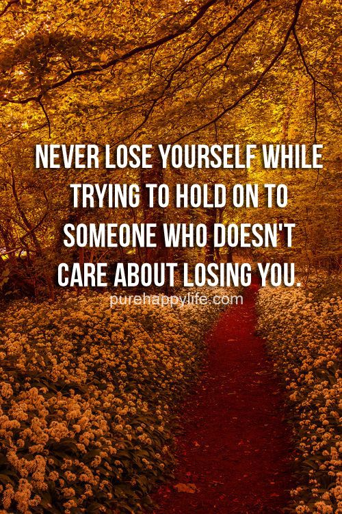 Relationship Quote Never Lose Yourself While Trying To Hold On To Be Yourself Quotes Inspirational Quotes Words