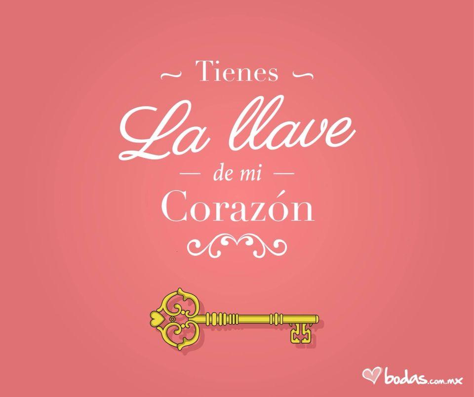 Tienes La Llave De Mi Corazon Frases Amor Corazon Phrases