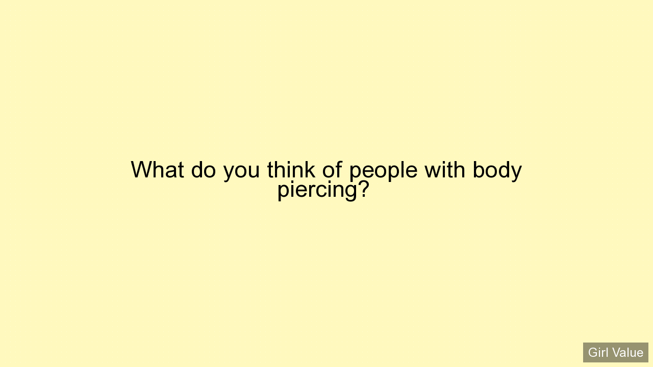 What do you think of people with body piercing?