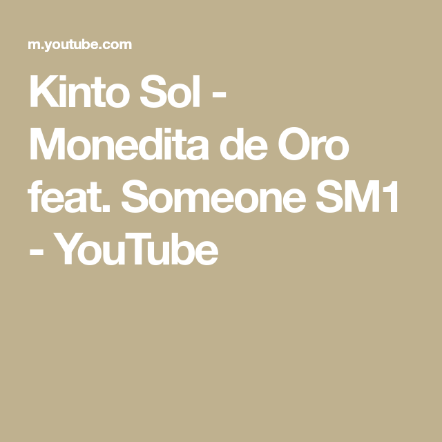 Kinto Sol Monedita De Oro Feat Someone Sm1 Youtube Sound Of Music Music Songs Music Videos