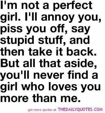 I May Not Be A Perfect Girl But Signs Love Quotes Cute Love