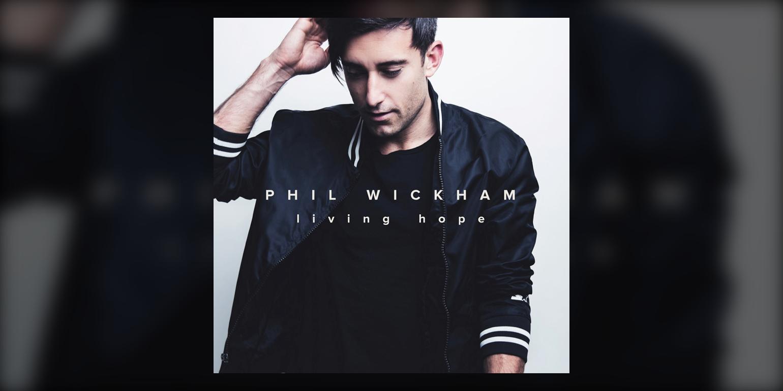 Phil Wickham Living Hope in 2020 Phil wickham, Phil, Lyrics