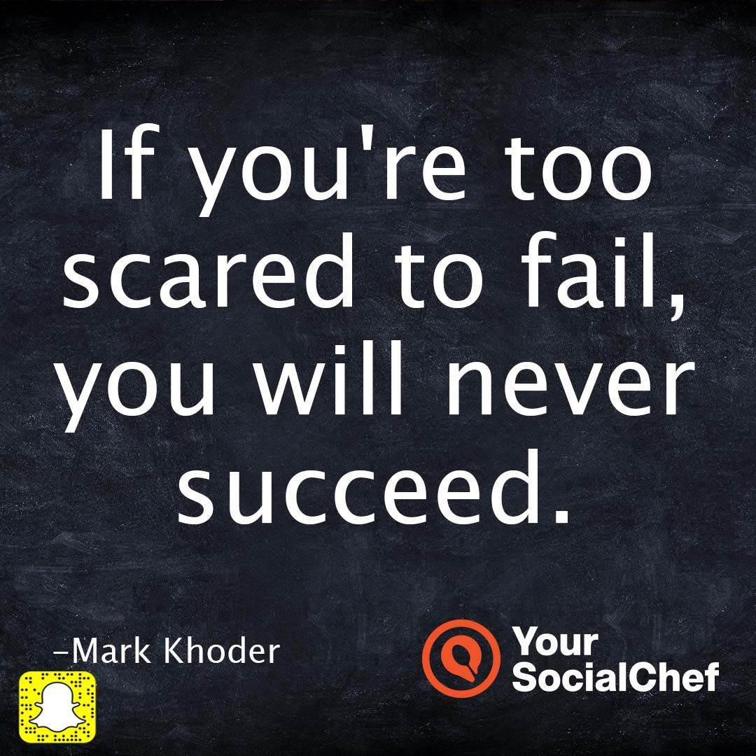 If you're too scared to fail, you will never succeed.