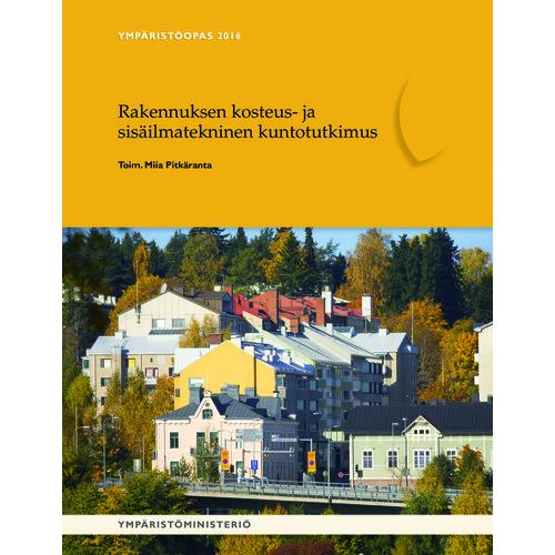 Rakennuksen kosteus- ja sisäilmatekninen kuntotutkimus, Ympäristöministeriö 2016.