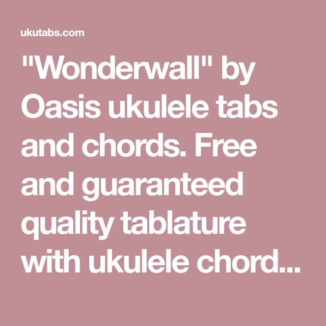 Wonderwall By Oasis Ukulele Tabs And Chords Free And Guaranteed