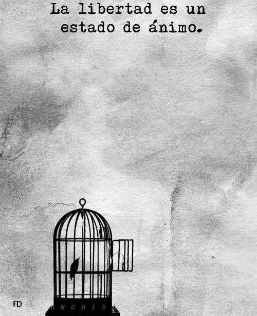 La libertad es un estado de ánimo*