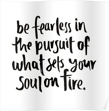 be fearless in the pursuit of your passions Poster by amazingsk47
