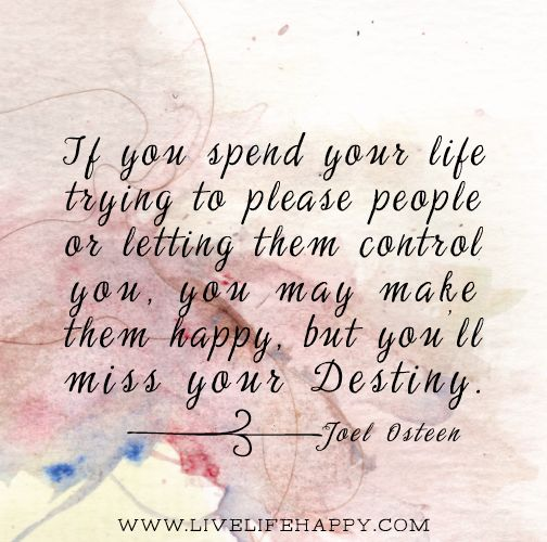 """Inspirational Life Quotes And Sayings You Can T Control: """"If You Spend Your Life Trying To Please People Or Letting"""