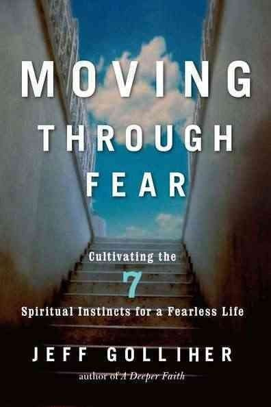Moving Through Fear : Cultivating the 7 Spiritual Instincts For A Fearless Life