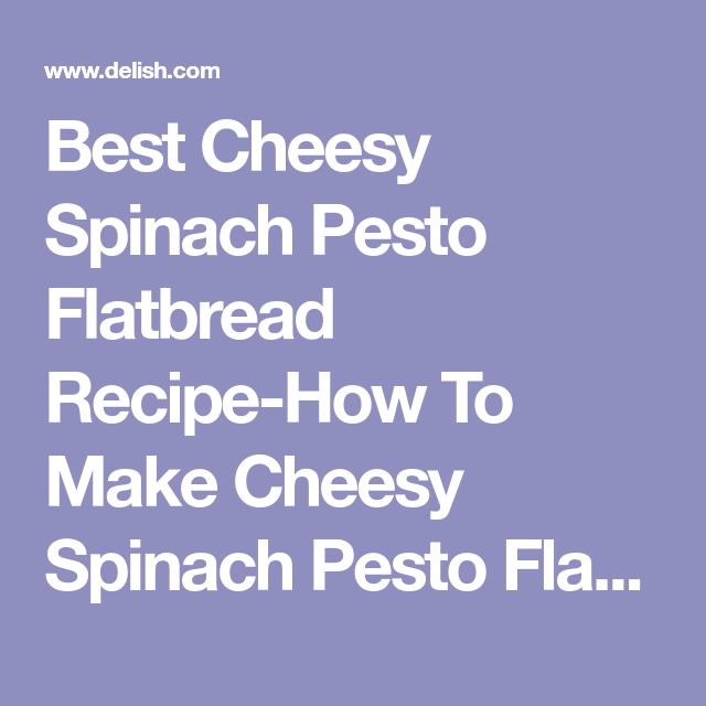 Best Cheesy Spinach Pesto Flatbread Recipe-How To Make Cheesy Spinach Pesto Flatbread—Delish.com
