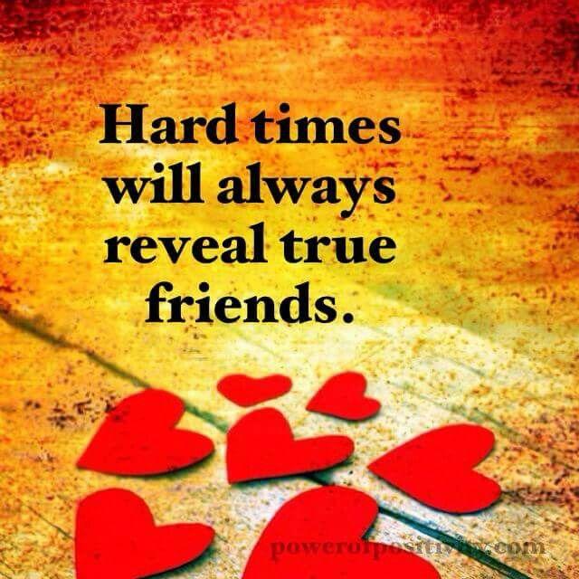 Hard times will always reveal true friends. | Words & Pix ...